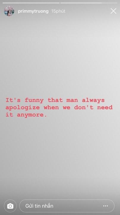 Primmy Trương mỉa mai một chàng trai nào đó cứ suốt ngày nói xin lỗi dù cô đã chẳng cần nữa